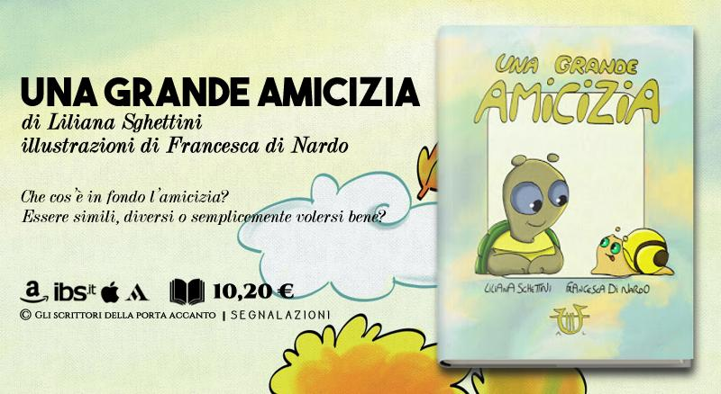 Una grande amicizia, di Liliana Sghettini, illustrazioni di Francesca di Nardo - segnalazione, Gli scrittori della porta accanto