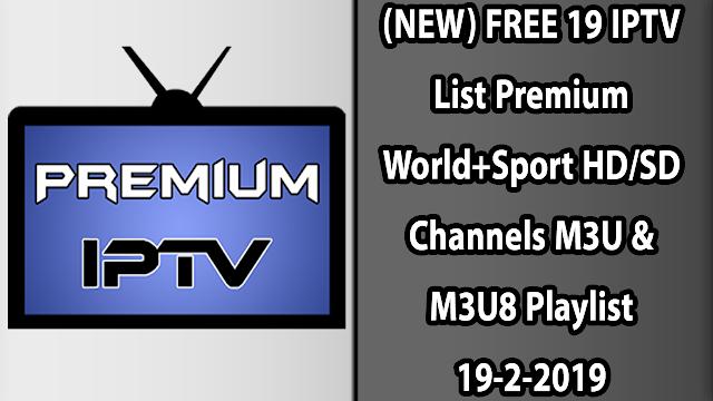 (NEW) FREE 19 IPTV List Premium World+Sport HD/SD Channels M3U & M3U8 Playlist 19-2-2019