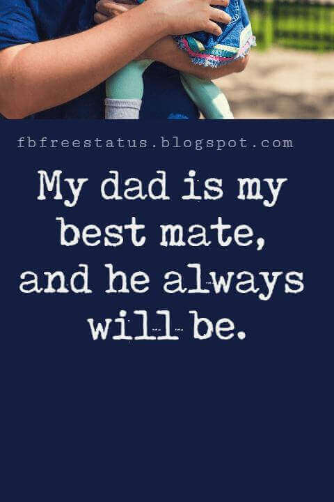 """Fathers Day Inspirational Quotes, """"My dad is my best mate, and he always will be."""""""