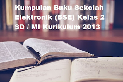 Kumpulan Buku Siswa Buku Sekolah Elektronik (BSE) Kelas 2 SD / MI Kurikulum 2013