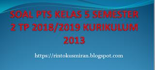 SOAL PTS KELAS 5 SEMESTER 2 TP 2018/2019 KURIKULUM 2013