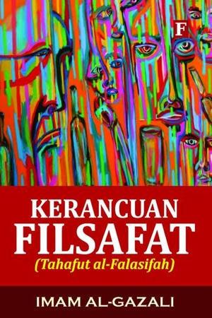 Tahafut Al-Falasifah Kerancuan Filsafat oleh Imam Al-Gazali