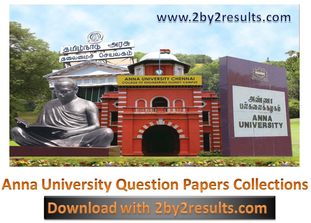 Anna University Question Paper Collections Previous year PDF 2018 2017 2016 - 2by2results.com