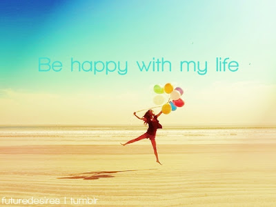 Quotes About Life And Happiness Tumblr: be happy with my life