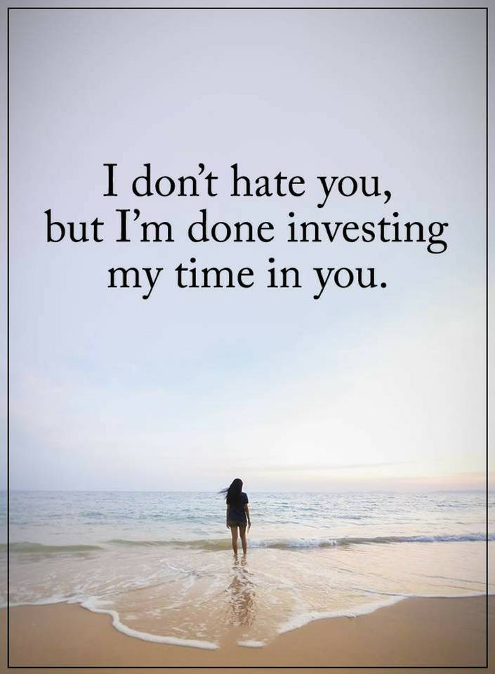 Quotes I Dont Hate You But I Am Done Investing Quotes