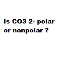 Is CO3 2- polar or nonpolar ?