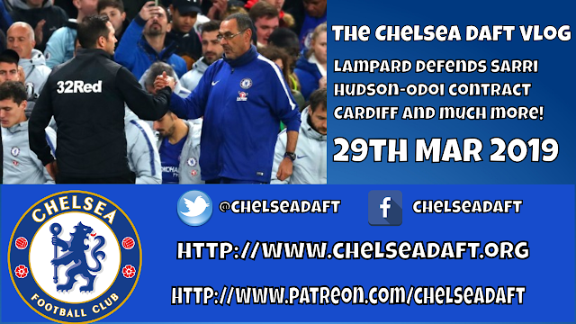 Lampard defends Sarri | Hudson-Odoi contract | Cardiff and much more | The Chelsea Daft Vlog