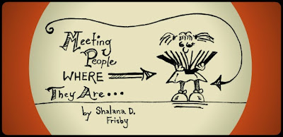 Meeting People Where They Are by Shalana Frisby
