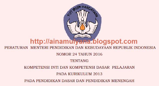 Menteri Pendidikan dan Kebudayaan Republik Indonesia  PERMENDIKBUD NOMOR 24 TAHUN 2016 TENTANG KI DAN KD KURIKULUM 2013 PENDIDIKAN DASAR DAN PENDIDIKAN MENENGAH