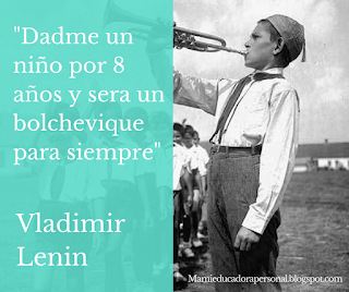 """Frase celebre de Vladimir Lenin """"dadme un niño por ocho años y sera un bolchevique para siempre"""""""