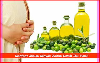 Manfaat Minum Minyak Zaitun Untuk Ibu Hamil