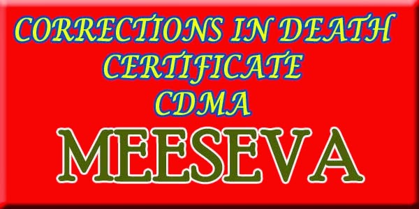 CORRECTIONS IN DEATH CERTIFICATE – CDMA APPLY ON MEESEVA