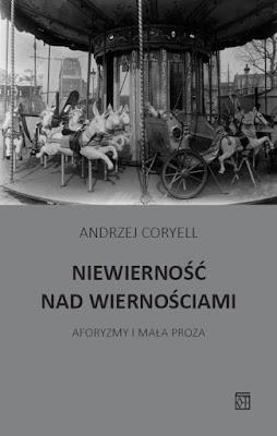 """Andrzej Coryell """"Niewierność nad wiernościami. Aforyzmy i mała proza"""""""