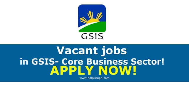 Vacant jobs in GSIS- Core Business Sector! APPLY NOW!