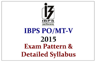 IBPS PO/MT-V 2015- Exam Pattern and Detailed Syllabus- Check Here
