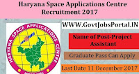 Haryana Space Applications Centre Recruitment 2017– 29 Junior Project Assistant, Project Assistant