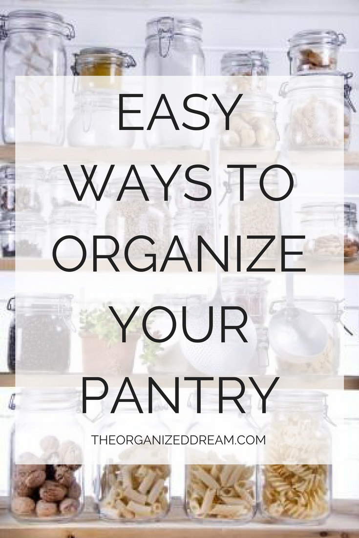 Easy Ways To Organize Your Pantry The Organized Dream