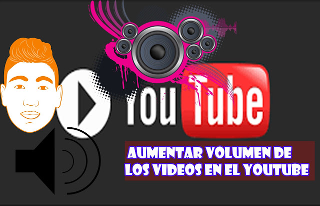 como Aumentar volumen de los videos en el youtube 1000%