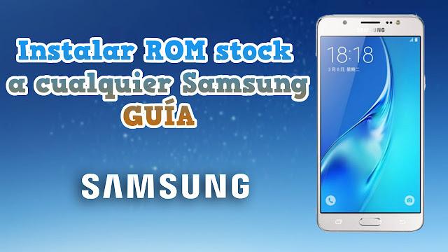 Flashear, instalar ROM stock a cualquier Samsung