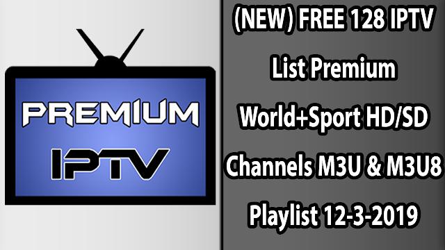 (NEW) FREE 128 IPTV List Premium World+Sport HD/SD Channels M3U & M3U8 Playlist 12-3-2019