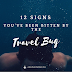 12 Signs You've Been Bitten by the Travel Bug