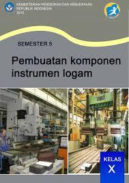 Buku Materi Pembuatan Komponen Instrumen Logam Semester 5 Kurikulum 2013 Revisi 2017 Kelas 10 SMK