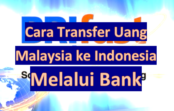 Cara Transfer Uang Malaysia Ke Indonesia Melalui Bank Warga Negara Indonesia