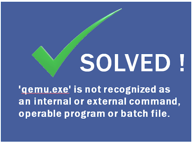 qemu.exe' is not recognized as an internal or external command, operable program or batch file.