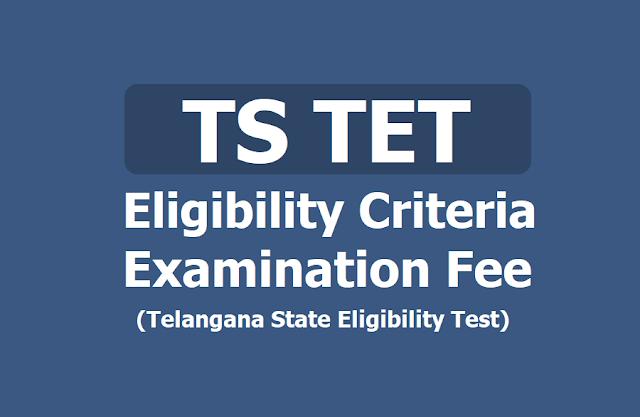 TS TET 2019 Eligibility Criteria, Examination Fee (Telangana State Eligibility Test)