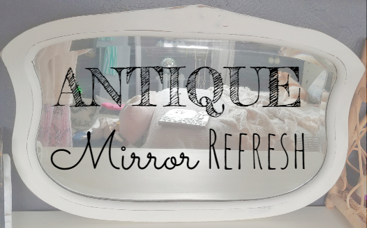 giving an old mirror a fresh new look