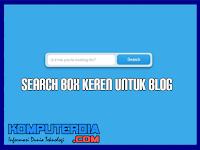 8 Cara Membuat Kotak Pencarian (Search Box) Keren Untuk Blog