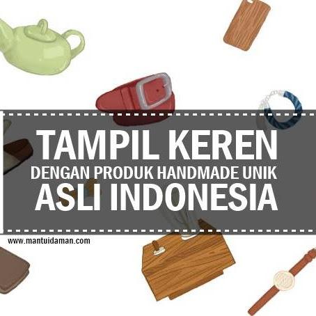 Pertimbangan Tampil Keren dengan Produk Handmade Unik Asli Indonesia