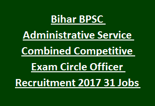 Bihar BPSC Administrative Service Combined Competitive Exam Circle Officer Recruitment 2017 31 Govt Jobs Online