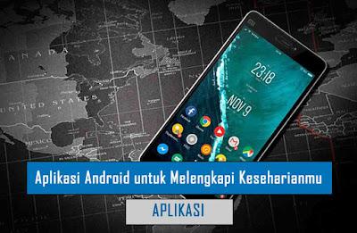 Aplikasi Android untuk Melengkapi Keseharianmu