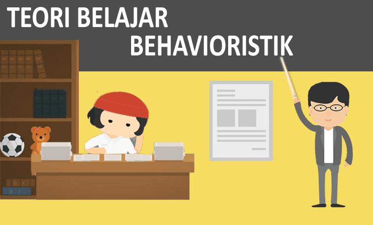 Definisi dan Jenis-Jenis Teori Belajar Behavioristik
