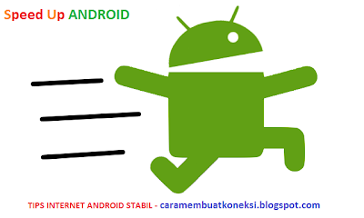 Speed Up Internet Android Stabil Lebih Cepat