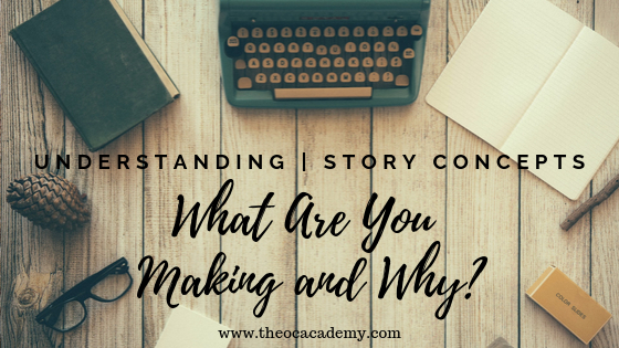 Understanding Story Concepts 01 | What Are You Making and Why?