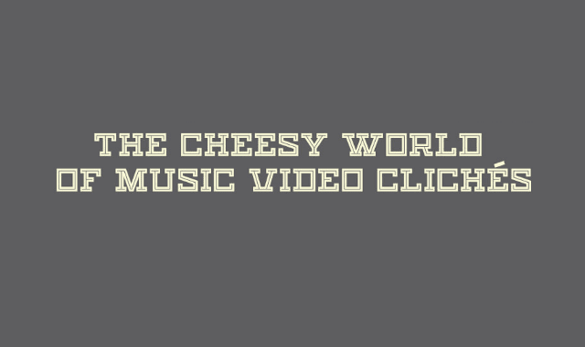 The Cheesy World of Music Videos Cliches