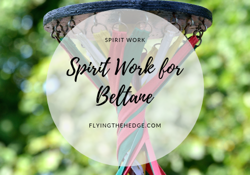 Spirit Work for Beltane