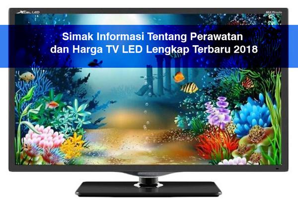 Simak Informasi Tentang Perawatan dan Harga TV LED Lengkap Terbaru 2018