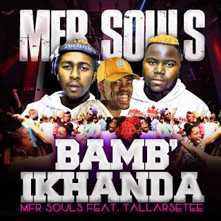 MFR Souls Feat. Tallarsetee – Bamb'ikhanda