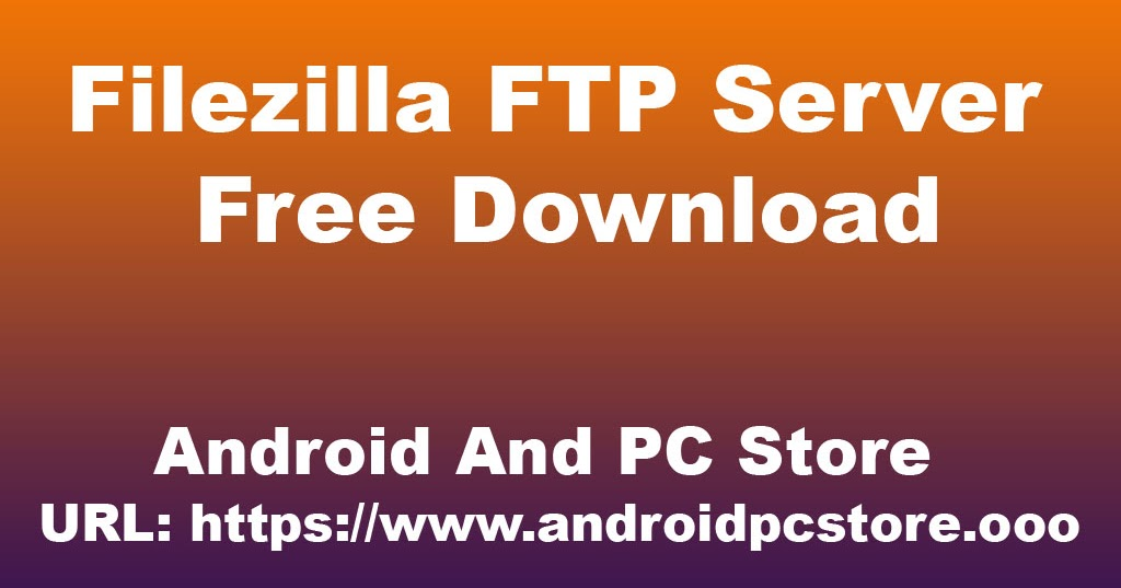 Filezilla FTP Server - Android And PC Store