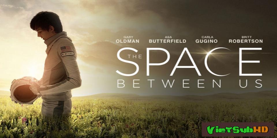 Phim Mối Tình Xuyên Ngân Hà VietSub HD | The Space Between Us 2016