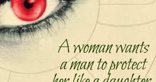 What A Woman Wants From A Man Quotes: A Woman Wants A Man To Protect Her Like A Daughter, Love
