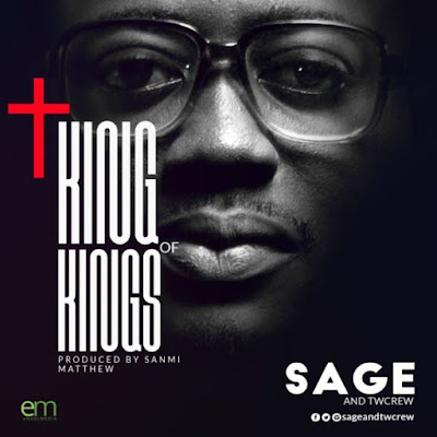 Gospel Song; Sage And Twcrew – King Of Kings