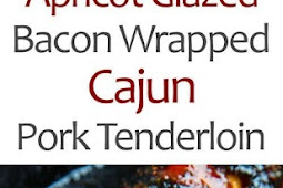 Apricot Glazed Bacon Wrapped Cajun Pork Tenderloin