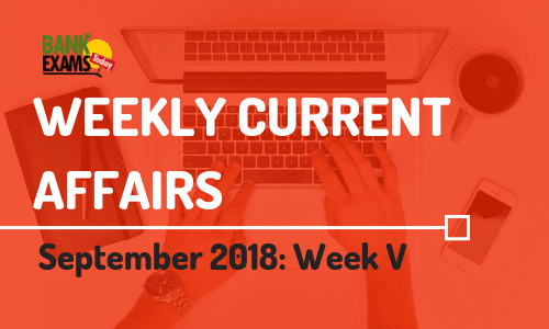 Weekly Current Affairs September 2018: Week V