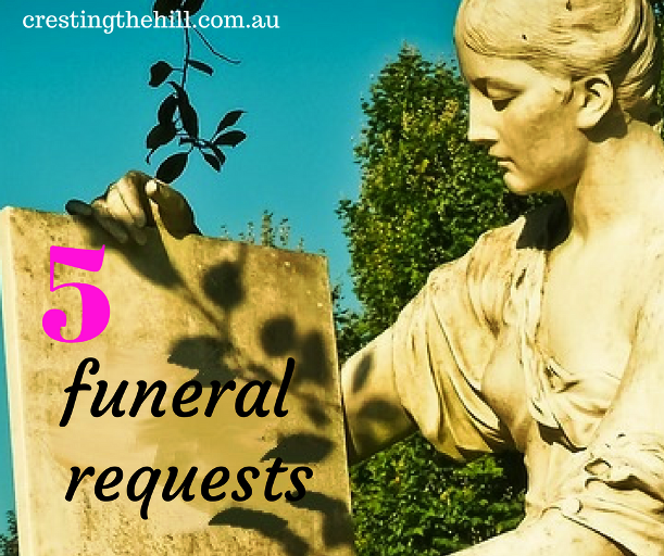 Five things Friday - 5 requests for my funeral