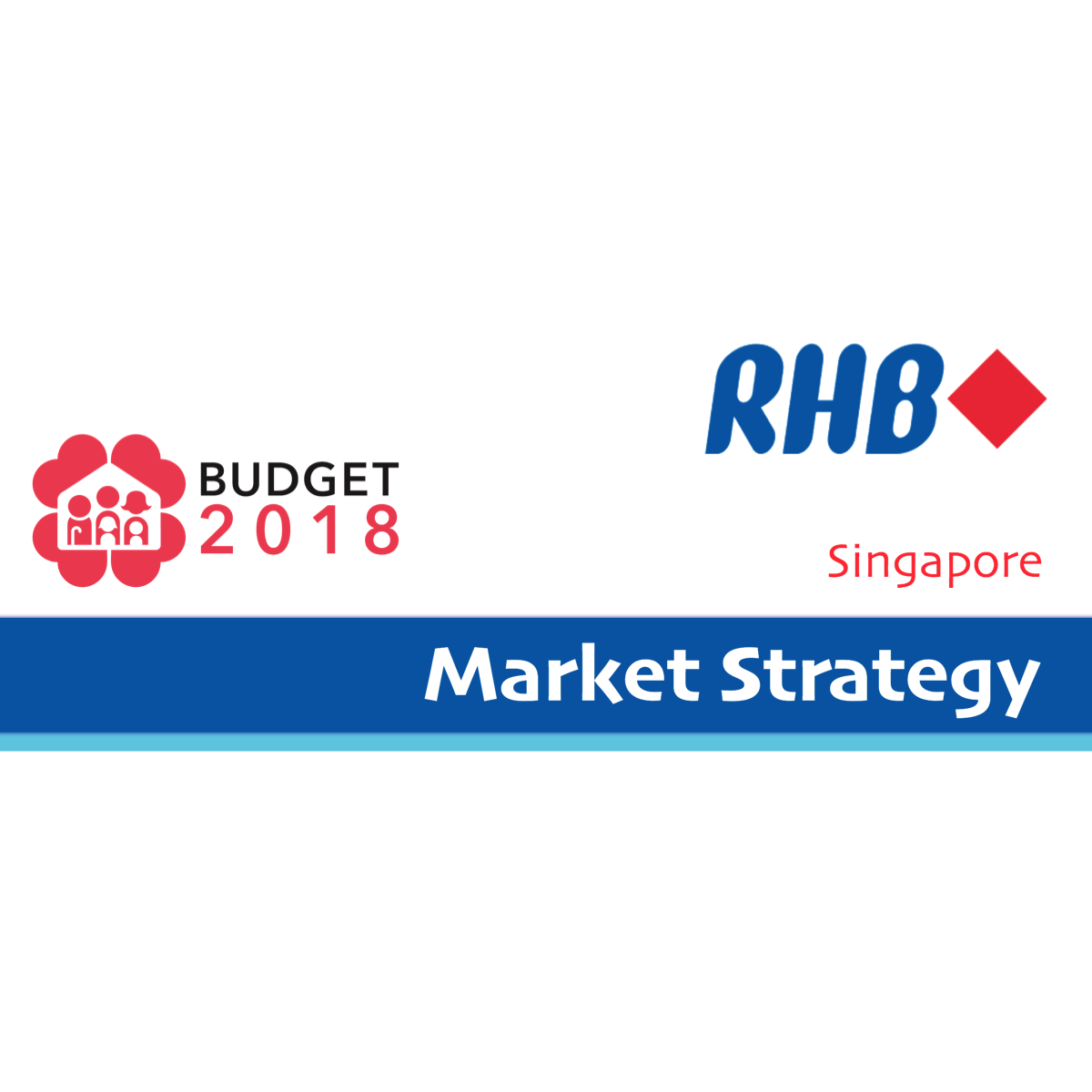 "2018 Singapore Budget - RHB Invest 2018-02-20: Expecting A Positive ""Post Budget"" Market Reaction"