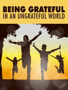 Being Grateful In An Ungrateful World Free Self Improvement Ebook